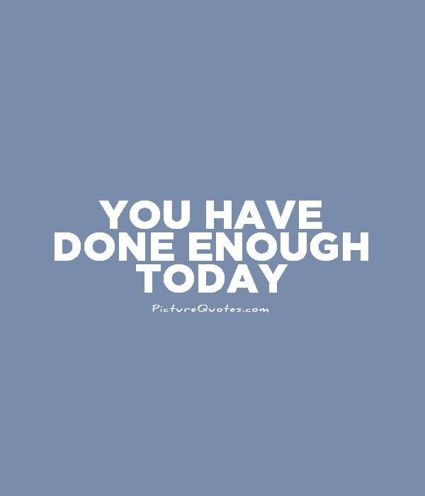you-have-done-enough-today-quote-1